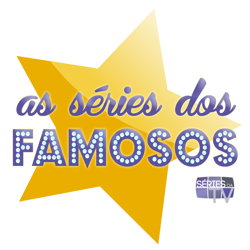 As Séries dos Famosos